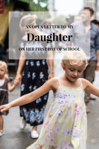 An Open Letter to My Daughter on Her First Day of School